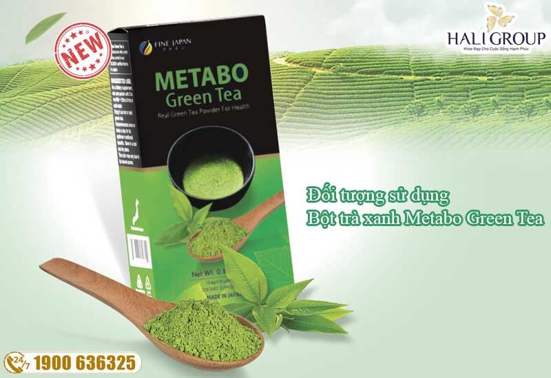 Đối tượng sử dụng Bột trà xanh giảm cân Metabo Green Tea